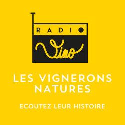 LES VIGNERONS NATURES : ÉCOUTEZ LEURS HISTOIRES
