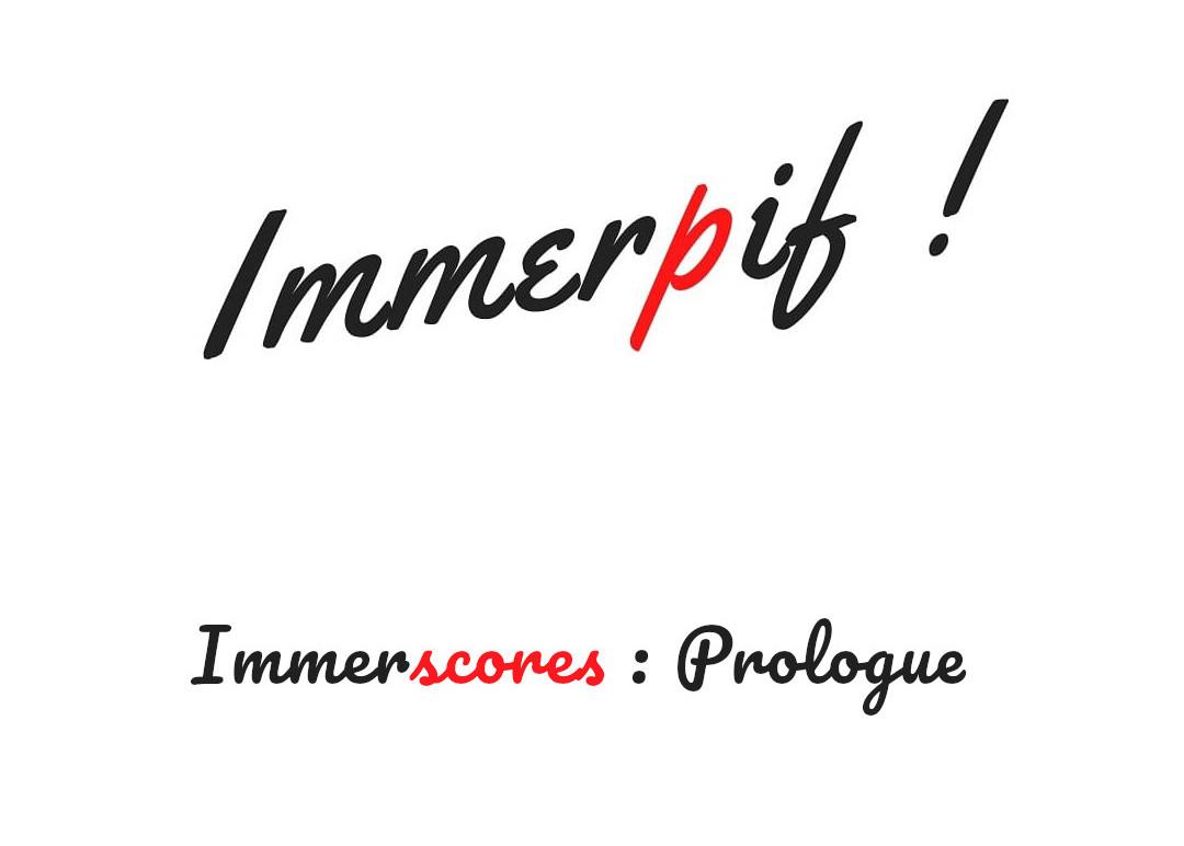 Immerscores : Prologue